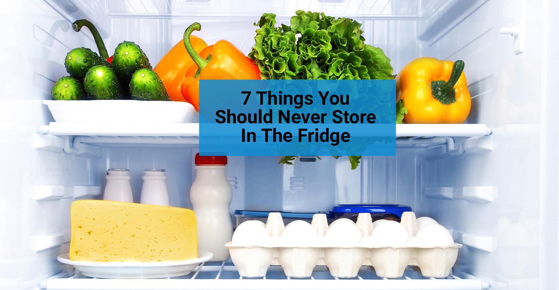foods not to put in fridge