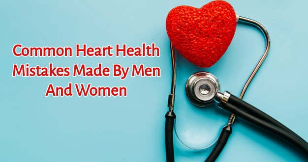 Heart Health mistakes, Women's Heart Health, Men's Heart health, Exercise for Heart Health