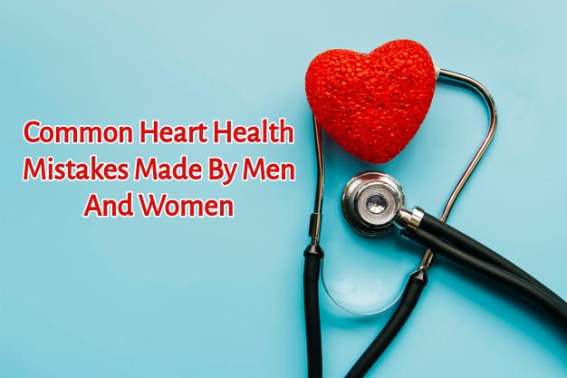 Heart Health mistakes, Women's Heart Health, Men's Heart health, Exercise for Heart Health